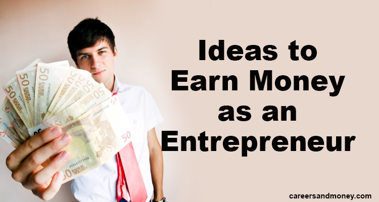 Ideas to Earn Money as an Entrepreneur