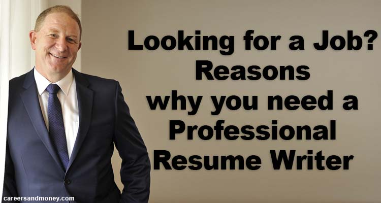 Looking for a Job Reasons why you need a Professional Resume Writer