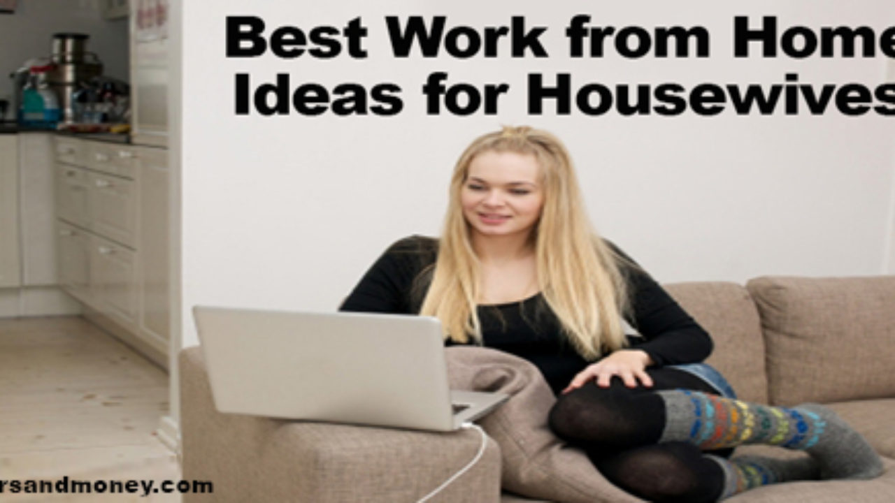 Best Work From Home Ideas For Housewives Careersandmoneycom