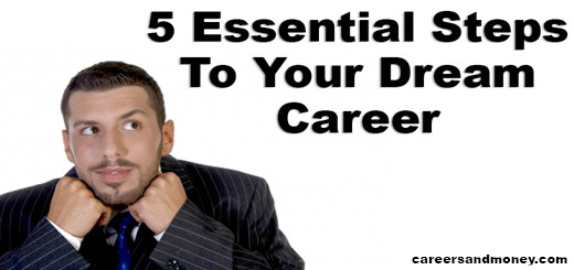 5 Essential Steps To Your Dream Career