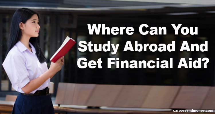 Where Can You Study Abroad and get Financial Aid
