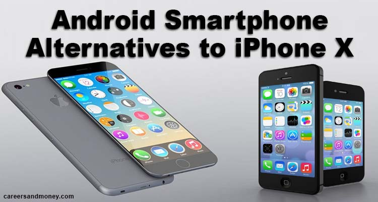 Android Smartphone Alternatives to iPhone X