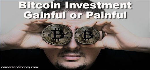 Bitcoin Investment Gainful or Painful