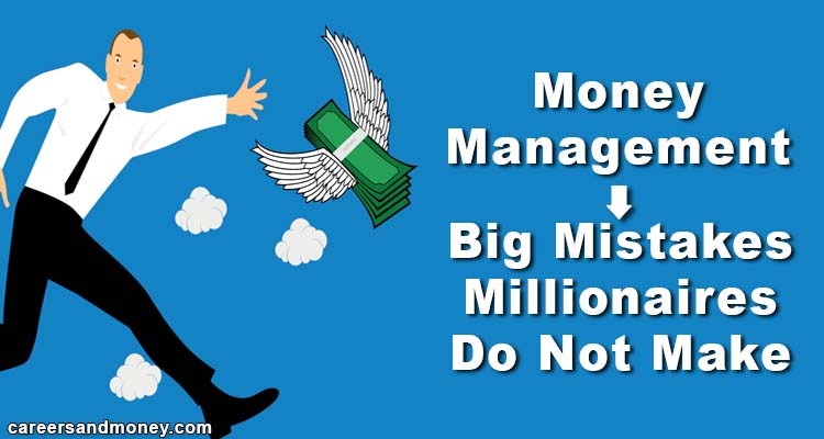 Money Management – Big Mistakes Millionaires Do not Make
