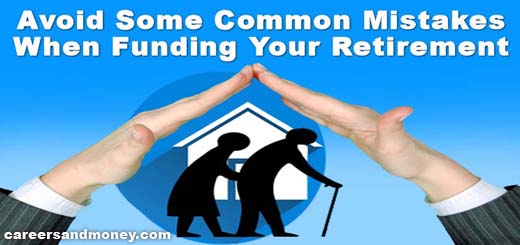 Avoid Some Common Mistakes When Funding Your Retirement