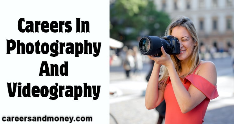 Photography and Videography is one of the careers that pays well. So let us discuss and examine Careers in photography and Videography.
