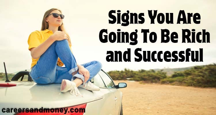 Becoming a rich and wealthy is the dream of most of the ambitious people. Here are important signs you are going to be rich and successful.